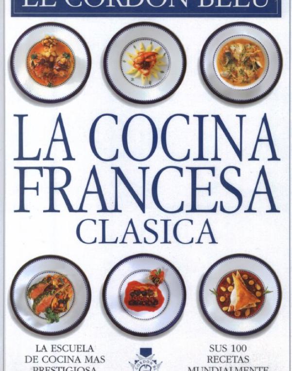 La Cocina Francesa Clásica Le Cordon Bleu Descargar Gratis Libros De Gastronomía En Pdf